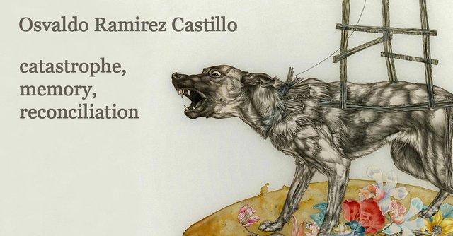"Osvaldo Ramirez Castillo, ""Catastrophe, Memory, Reconciliation,"" 2017"