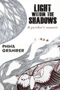 """Light Within The Shadows""  Pnina Granirer"