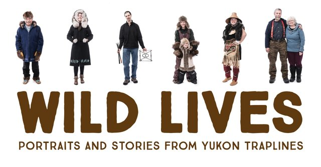 """Wild Lives: Portraits and Stories from Yukon Traplines,"" 2018"
