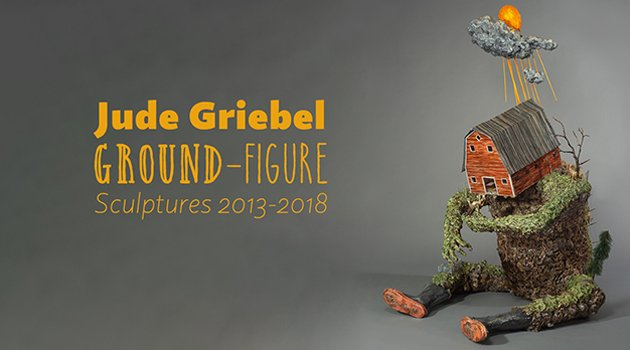 "Jude Griebel, ""Ground-Figure: Sculpture 2013-2018,"""