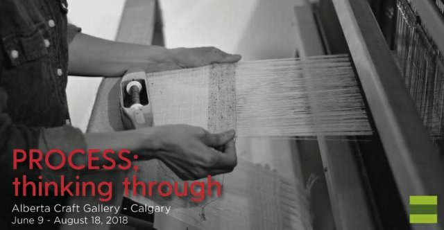 "Alberta Craft Gallery, ""Process: Thinking through,"" 2018"