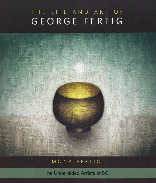 """The Life and Art of George Fertig:"" book cover from the ""Unheralded Artists of B.C."" series."