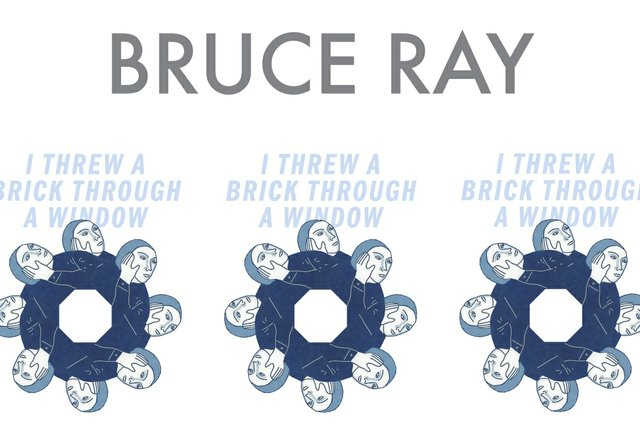 "Bruce Ray, ""I Threw a Brick Through a Window,"" 2018"