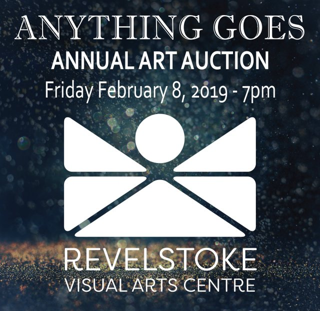 """Revelstoke Visual Arts Society, """"Anything Goes - Annual Art Auction Fundraiser,"""" 2019"""