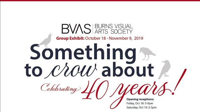 """Burns Visual Arts Society, """"Something to Crow About Celebrating 40 years!,"""" 2019"""