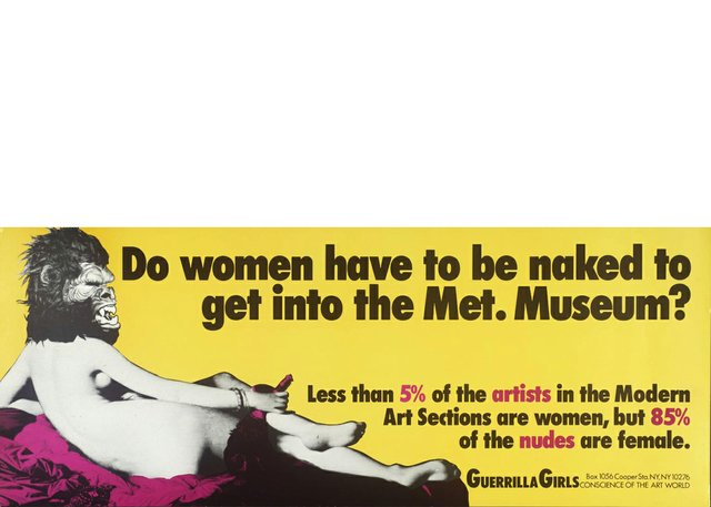"Guerrilla Girls, ""Do Women Have To Be Naked To Get Into the Met. Museum?"" 1989"