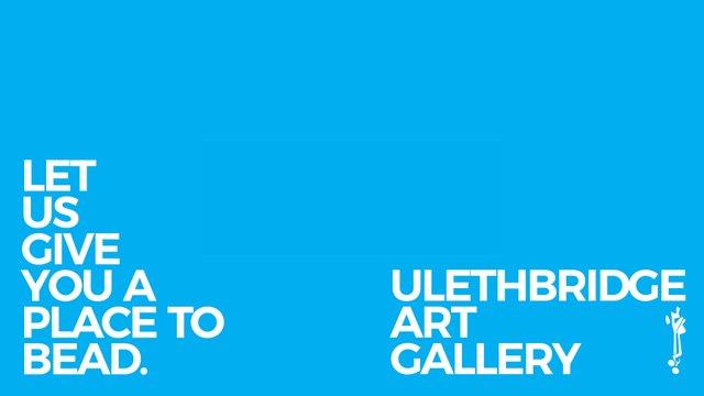 "ulethbridge art gallery, ""Place to Bead,"" 2020"