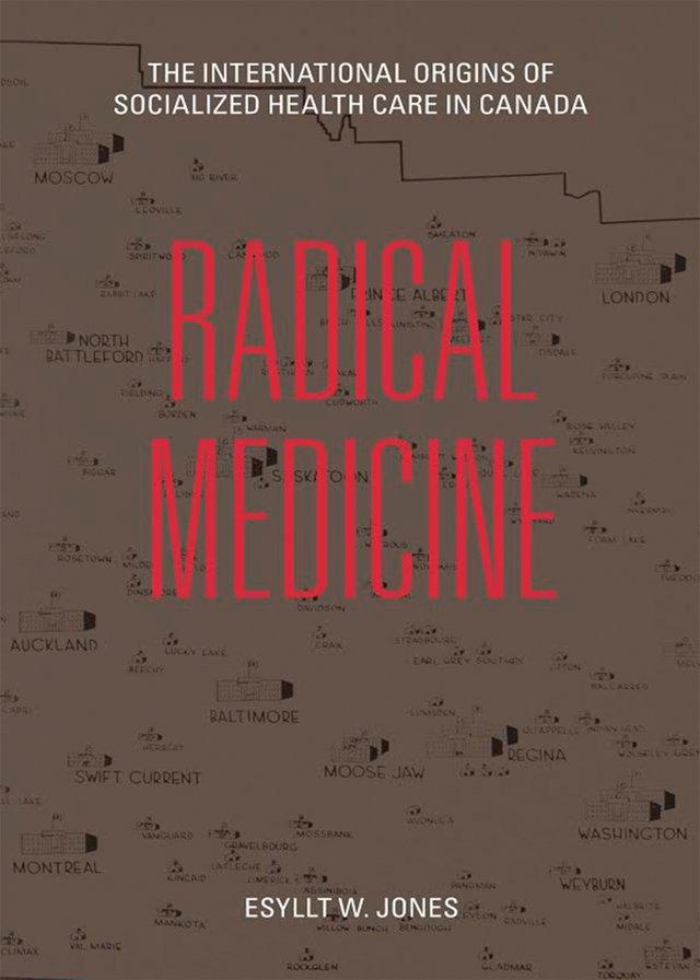 """""""Radical Medicine: The International Origins of Socialized Health Care in Canada"""" by Esyllt W. Jones"""
