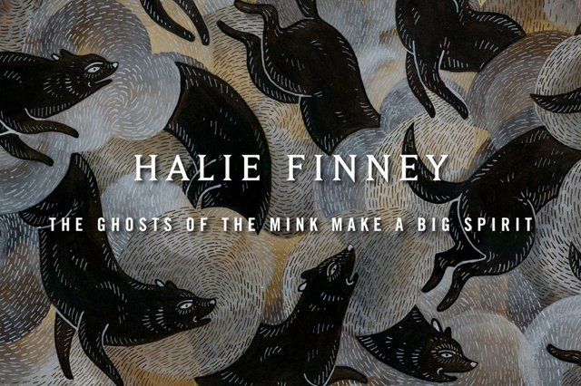 "Halie Finney, ""The Ghosts of the Mink Make a Big Spirit"