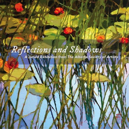 "Alberta Society of Artists, ""Reflections and Shadows,"" 2020"