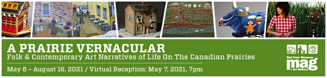 A Prairie Vernacular: Folk & Contemporary Art Narratives of Life On the Canadian Prairies, 2021