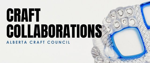 "Alberta Craft Council, ""Craft Collaborations,"" 2021"