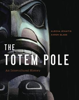 """The Totem Pole: An Intercultural History"""