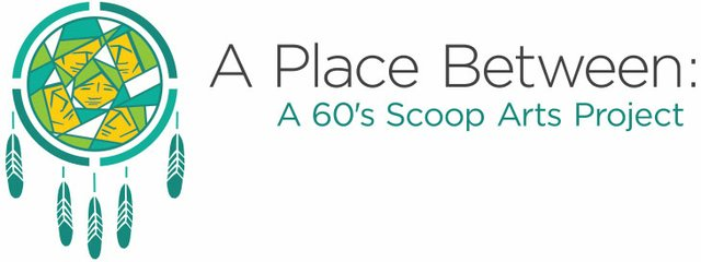 A Place Between: A 60's Scoop Arts Project